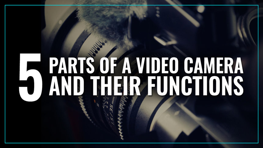 5 Parts of a Video Camera and Their Functions