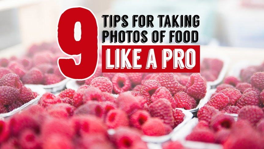 9 Tips for Taking Photos of Food like a Pro