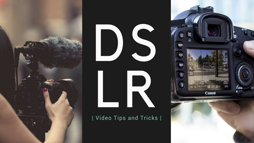 DSLR Video Tips To Make Your Footage Look Amazing