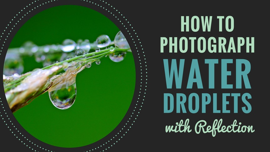 How to Photograph Water Droplets with Reflection
