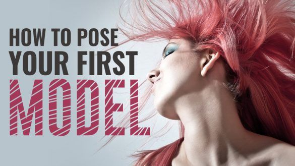 How to Pose Your First Model