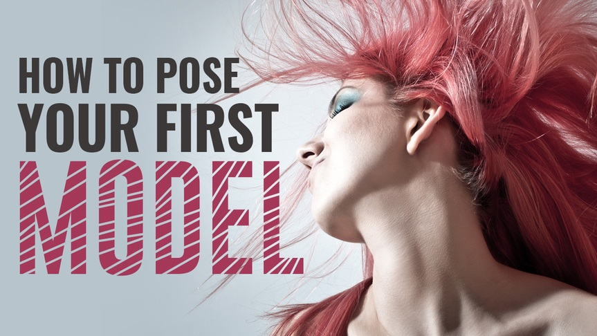 Essential Tips for Posing Your First Model
