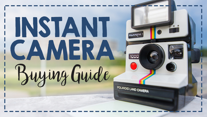 Instant Camera Guide: The Best Polaroid Models on the Market