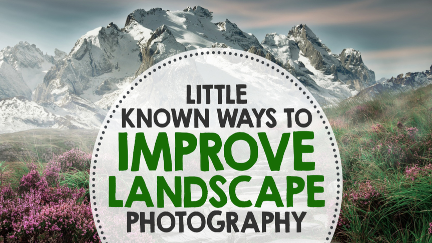 Little Known Ways to Improve Landscape Photography