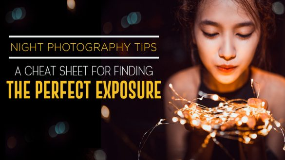 Night Photography Tips A Cheat Sheet for Finding the Perfect Exposure