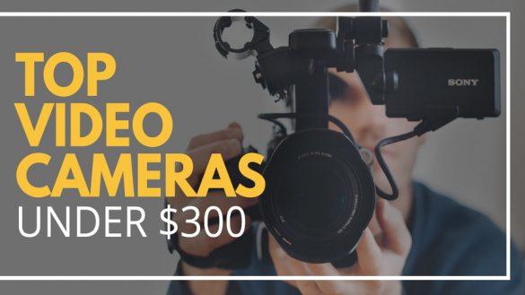 Top Video Cameras under 300