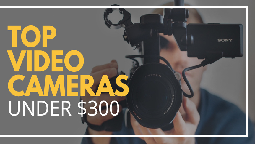 Best Camcorder under $300 Reviews in 2019