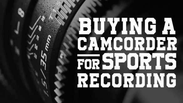 buying_a_camcorder_for_sports_recording