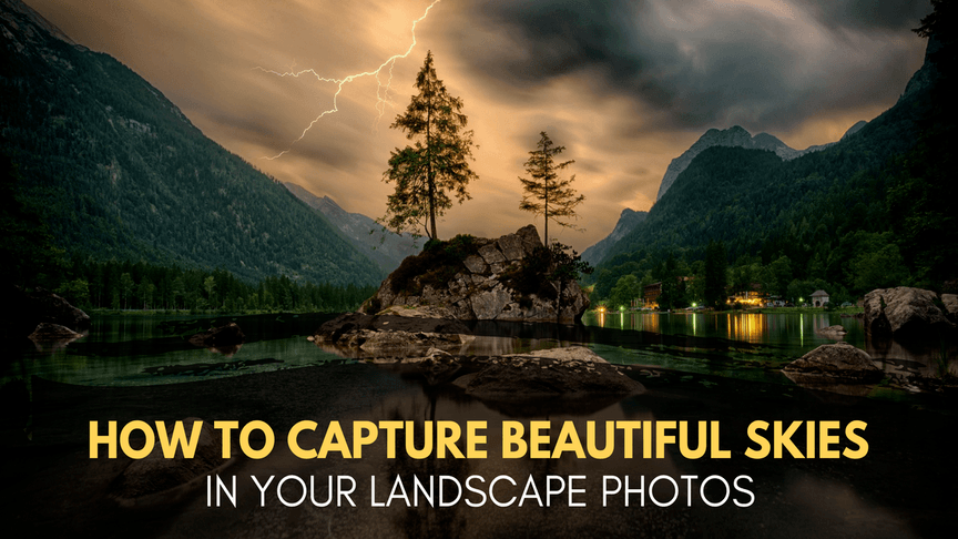 How to Capture Beautiful Skies in your Landscape Photos