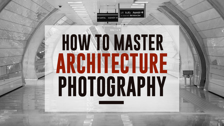 How to Master Architecture Photography