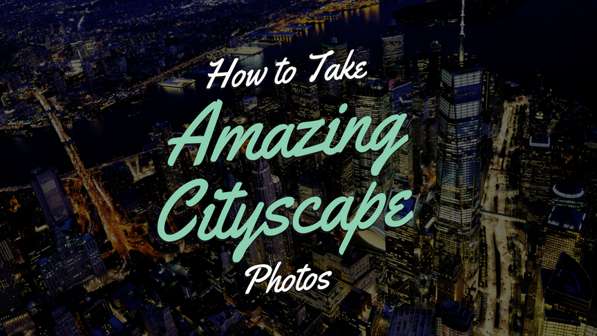 How to Take Amazing Cityscape Photos – Tips and Tricks Tutorial