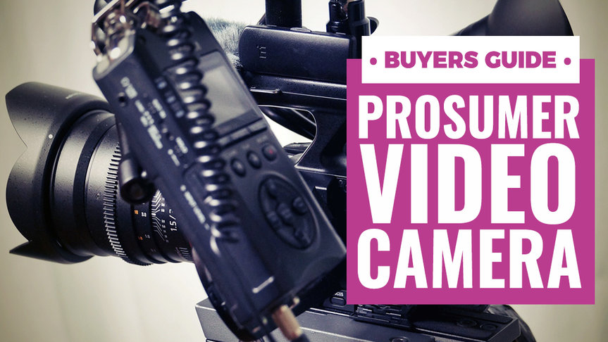 Best Prosumer Video Camera Buying Guide