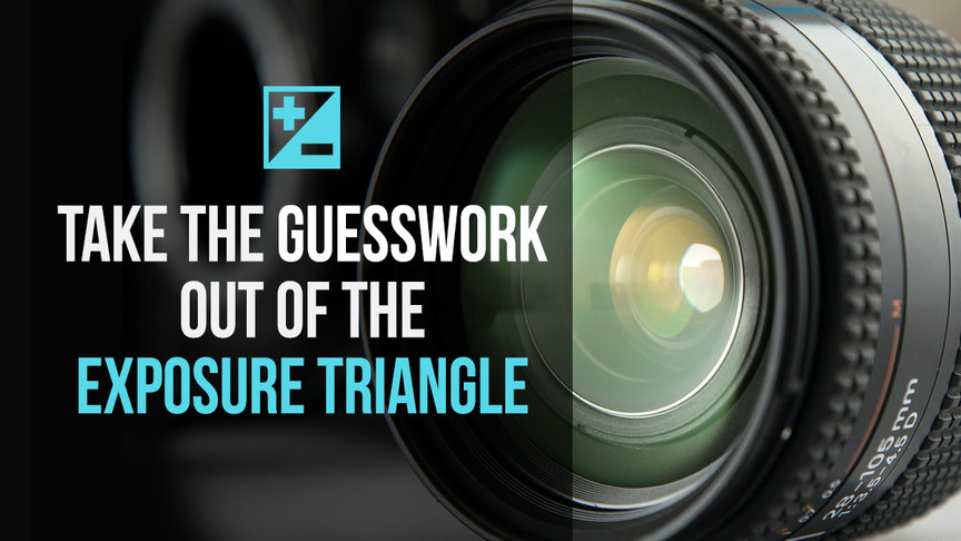Taking the Guesswork out of Exposure Triangle