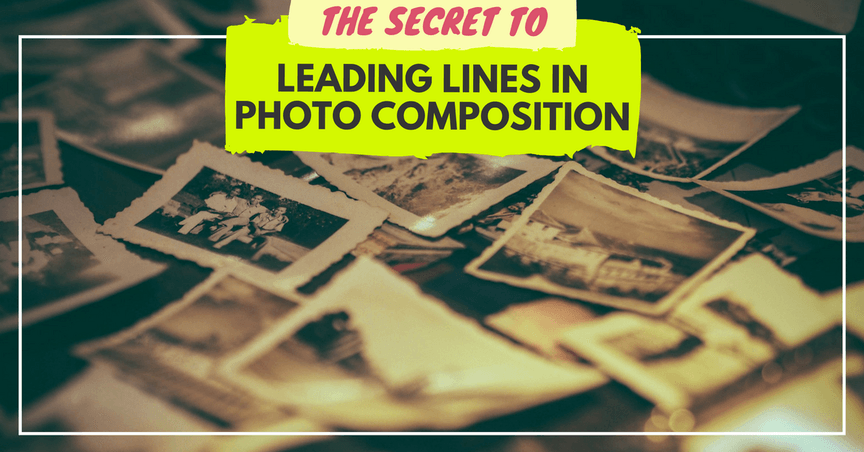 Tutorial for using Leading Lines in Photography